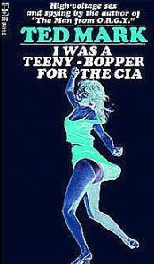 Ted Mark - I Was A Teeny-Bopper for the CIA